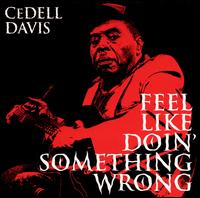 Feel Like Doin' Something Wrong von CeDell Davis