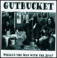 Where's the Man with the Jive von Gutbucket