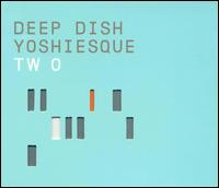 Yoshiesque, Vol. 2 von Deep Dish