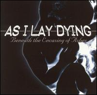 Beneath the Encasing of Ashes von As I Lay Dying