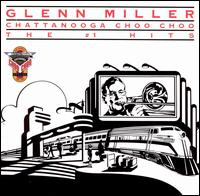 Chattanooga Choo Choo: The #1 Hits von Glenn Miller