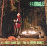 All Disco Dance Must End in Broken Bones von Whale