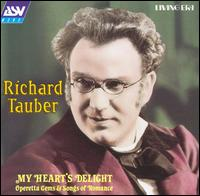 My Heart's Delight: Operetta Gems & Songs of Romance von Richard Tauber