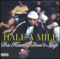 Da Hustle Don't Stop von Half-A-Mill