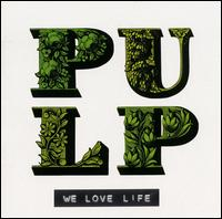 We Love Life von Pulp