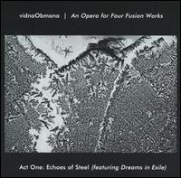 Opera for Four Fusion Works: Act One -- Echoes of Steel (Featuring Dreams in Exile) von Vidna Obmana