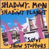 Savvy Show Stoppers von Shadowy Men on a Shadowy Planet