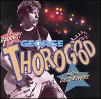 Baddest of George Thorogood and the Destroyers von George Thorogood