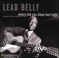 Where Did You Sleep Last Night: Lead Belly Legacy, Vol. 1 von Leadbelly