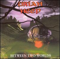 Between Two Worlds von Uriah Heep