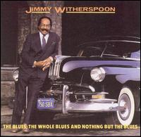Blues, the Whole Blues & Nothing But the Blues von Jimmy Witherspoon