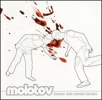Dance and Dense Denso von Molotov
