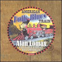 American Folk-Blues Train: Alan Lomax Field and Studio Recordings von Various Artists