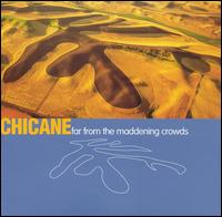 Far from the Maddening Crowds von Chicane