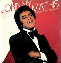 Hold Me, Thrill Me, Kiss Me von Johnny Mathis