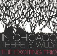 In Chicago There Is Willy von Exciting Trio