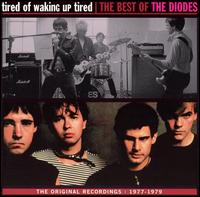Tired of Waking Up Tired: The Best of The Diodes von The Diodes