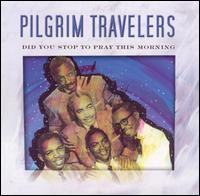 Did You Stop To Pray This Morning von Pilgrim Travelers