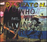 Who Are We Living For? von Dispatch