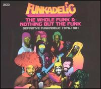 Whole Funk & Nothing But the Funk: Definitive Funkadelic 1976-1981 von Funkadelic