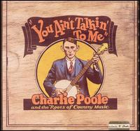 You Ain't Talkin' to Me: Charlie Poole and the Roots of Country Music von Charlie Poole