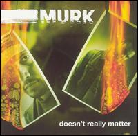 Doesn't Really Matter von Murk