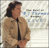 Best of B.J. Thomas Gospel: Live von B.J. Thomas