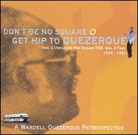 Don't Be No Square, Get Hip to Quezerque von Wardell Quezergue