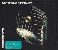 Final Hit: Greatest Hits von Leftfield