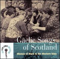 Gaelic Songs of Scotland: Women at Work in the Western Isles von Alan Lomax
