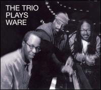 Trio Plays Ware von Matthew Shipp