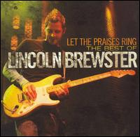 Let the Praises Ring: The Best Worship Songs of Lincoln Brewster von Lincoln Brewster