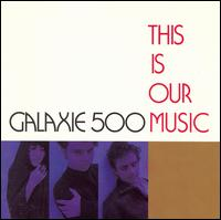 This Is Our Music von Galaxie 500