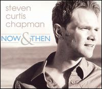 Now and Then von Steven Curtis Chapman