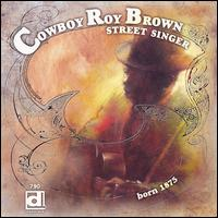 Street Singer, Born 1875 von Cowboy Roy Brown