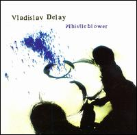 Whistleblower von Vladislav Delay