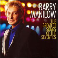 Greatest Songs of the Seventies von Barry Manilow