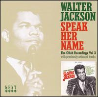 Speak Her Name: The OKeh Recordings, Vol. 3 von Walter Jackson