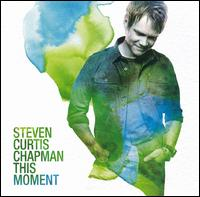 This Moment von Steven Curtis Chapman