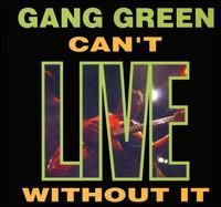 Can't Live Without It von Gang Green