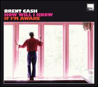 How Will I Know If I'm Awake von Brent Cash