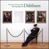 Too Late to Stop Now!: The Very Best of the Dubliners von The Dubliners