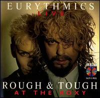 Rough & Tough at the Roxy von Eurythmics