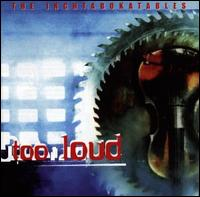 Too Loud von The Inchtabokatables