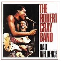 Bad Influence von Robert Cray