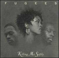 Killing Me Softly von The Fugees