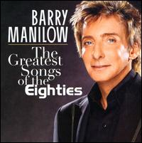 Greatest Songs of the Eighties von Barry Manilow