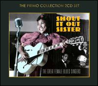 Shout It Out Sister: The Great Female Blues Singers von Various Artists