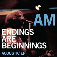 Endings Are Beginnings: Acoustic EP von AM