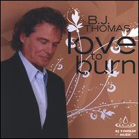 Love to Burn von B.J. Thomas